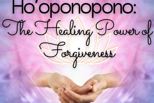Ho'oponopono The Healing Power of Forgiveness