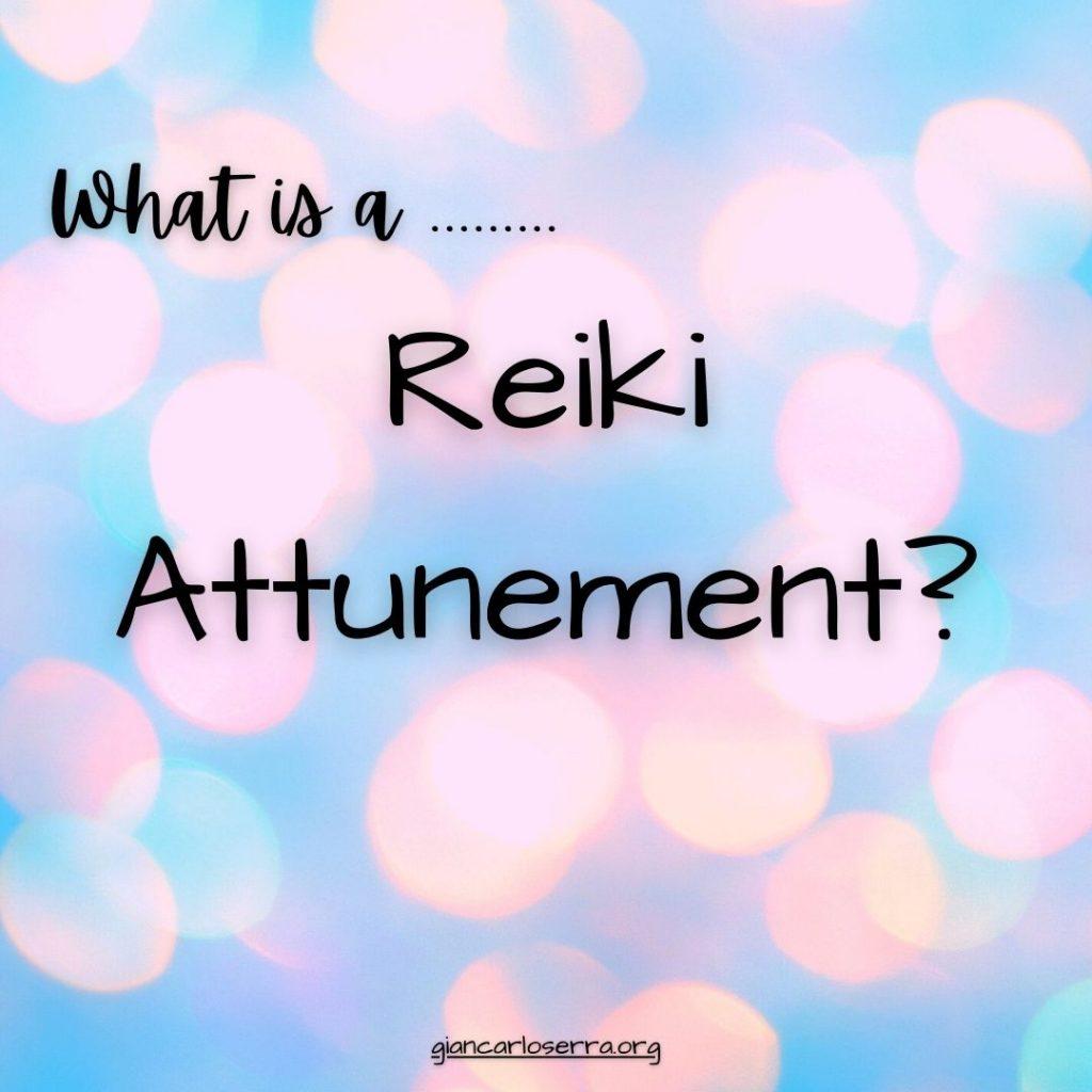 What Is A Reiki Attunement?